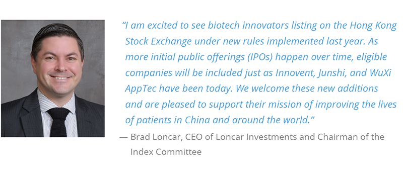 I am excited to see biotech innovators listing on the Hong Kong Stock Exchange under new rules implemented last year. As more initial public offerings (IPOs) happen over time, eligible companies will be included just as Innovent, Junshi, and WuXi AppTec have been today. We welcome these new additions and are pleased to support their mission of improving the lives patients in China and around the world.